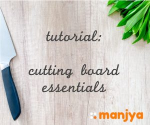 manjya Tutorial: Cutting Board Essentials